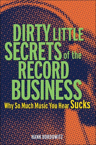 Dirty Little Secrets of the Record Business: Why So Much Music You Hear Sucks