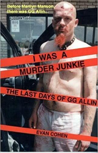 IWas aMurder Junkie: The Last Days ofG. G. Allin