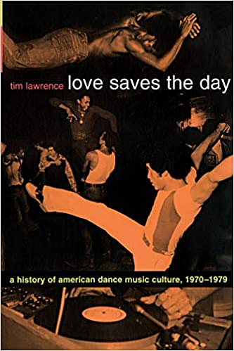 Love Saves the Day: AHistory ofAmerican Dance Music Culture