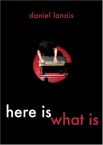 Daniel Lanois: Here Is What Is
